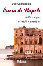 Cuore di Napoli. Miti e sogni, ricordi e passioni