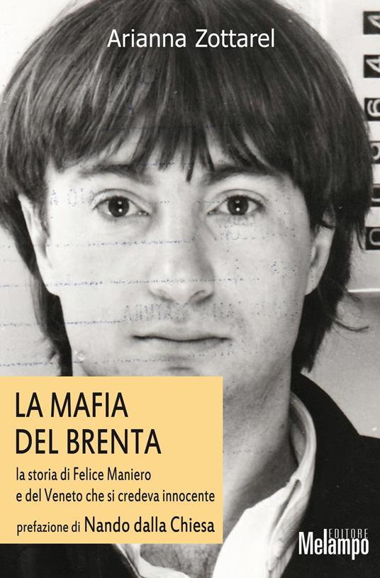 Mafia del Brenta. La storia di Felice Maniero e del Veneto che si credeva innocente - Arianna Zottarel - copertina