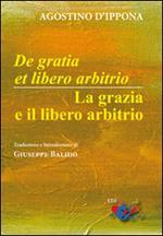 De Gratia et libero arbitrio-La grazia e il libero arbitrio. Testo latino a fronte