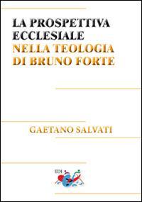 La prospettiva ecclesiale nella teologia di Bruno Forte - Gaetano Salvati - copertina