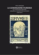 Generazione fiumana. Tra contestazione giovanile, antipolitica e fermenti internazionalisti (1919-1920)