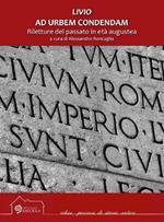 Livio. Ad urbem condendam. Riletture del passato in età augustea