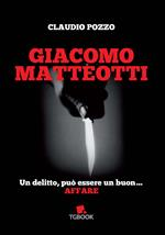 Giacomo Matteotti. Un delitto può essere un buon affare