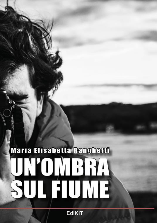 Un' ombra sul fiume - Maria Elisabetta Ranghetti - copertina