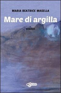 Mare di argilla - Maria Beatrice Masella - copertina