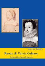 Renée di Valois-Orléans duchessa d'Este. Signora di Montargis
