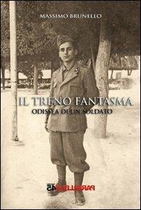 Il treno fantasma, odissea di un soldato - Massimo Brunello - copertina