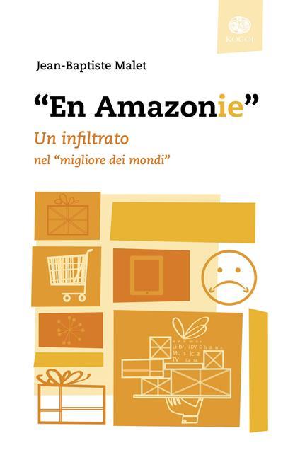 «En Amazonie». Un infiltrato nel «migliore dei mondi» - Jean-Baptiste Malet - copertina