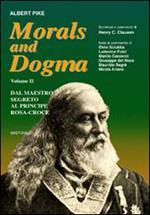 Morals and dogma. Vol. 2: Dal maestro segreto al principe rosa-croce.