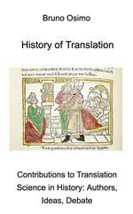 History of translation. Contributions to translation science in history: authors, ideas, debate