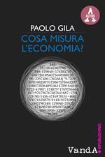 Cosa misura l'economia? Ricchezza e povertà nel paradosso degli indicatori economici