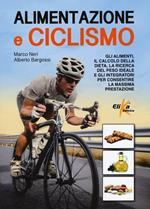 Alimentazione e ciclismo. Gli alimenti, il calcolo della dieta, la ricerca del peso ideale e gli integratori per consentire la massima prestazione