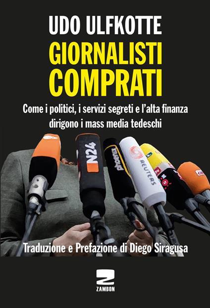 Giornalisti comprati. Come i politici, i servizi segreti e l'alta finanza dirigono i mass media tedeschi - Udo Ulfkotte - copertina