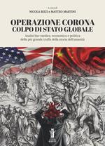 Operazione Corona: colpo di stato globale. Analisi bio-medica, economica e politica della più grande truffa della storia dell'umanità
