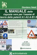 Il manuale delle risposte vere per l'esame di teoria delle patenti di guida delle categorie A1, A2, A, B1, B