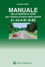 Manuale delle risposte vere per l'esame di teoria delle patenti A1-A2-A-B1-B-BE