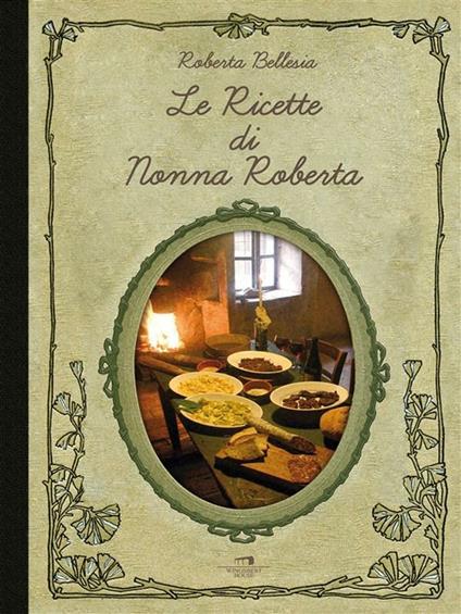 Le ricette di nonna Roberta - Roberta Bellesia - ebook