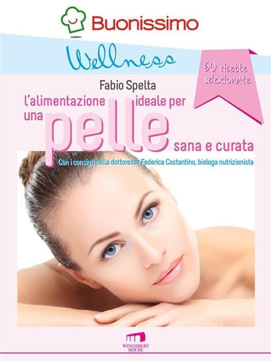 L' alimentazione ideale per una pelle sana e curata - Fabio Spelta,Federica Costantino - ebook