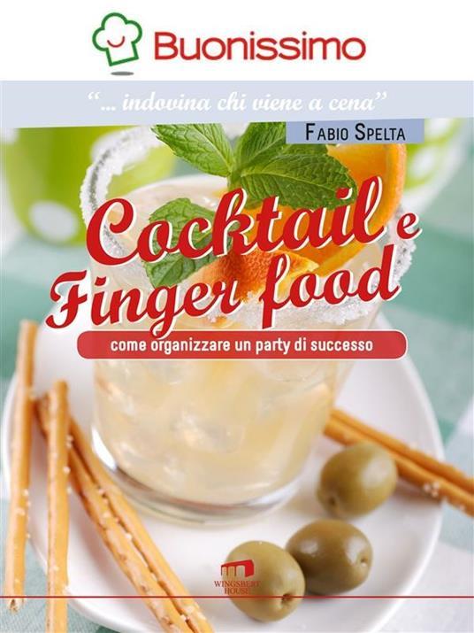 Cocktail e finger food. Come organizzare un party di successo - Fabio Spelta - ebook
