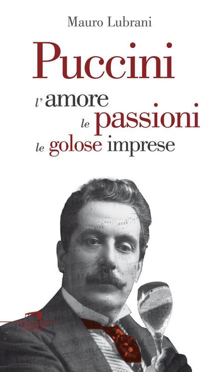 Puccini. L'amore, le passioni, le golose imprese - Mauro Lubrani - ebook