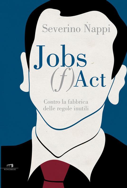Jobs (f)act. Contro la fabbrica delle idee inutili - Severino Nappi - ebook