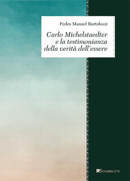 Carlo Michelstaedter e la testimonianza della verità dell'essere - Pedro Manuel Bertoluzzi - copertina