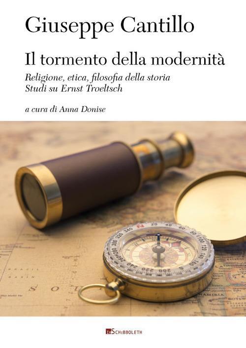 Il tormento della modernità. Religione, etica, filosofia dalla storia. Studi su Ernst Troeltsch - Giuseppe Cantillo - copertina