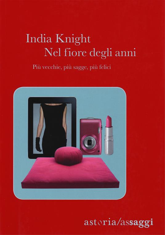 Nel fiore degli anni. Più vecchie, più sagge, più felici - India Knight - copertina