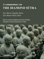 A commentary on the Diamond S?tra. How to realize enlightenment here & now through an active experience of life