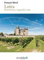 Loira. Il territorio, i vignaioli, i vini