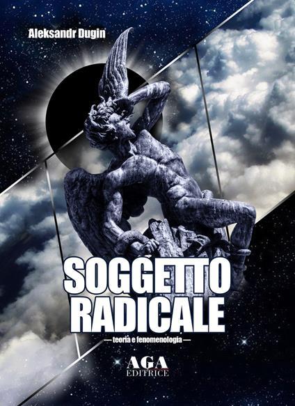 Soggetto radicale. Teoria e fenomenologia - Aleksandr Dugin - copertina