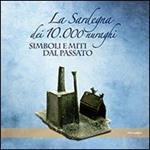 La Sardegna dei 10.000 nuraghi. Miti e simboli dal passato