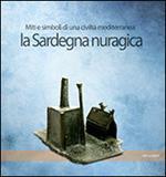 La Sardegna nuragica. Miti e simboli di una civiltà mediterranea