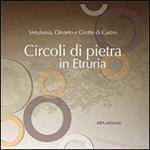 Circoli di pietra in Etruria. Vetulonia, Orvieto e Grotte di Castro