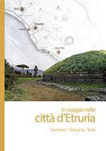 In viaggio nelle città d'Etruria. Cerveteri Tarquinia Vulci. Con App