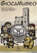 Giocamuseo. Guida per bambini al Museo Archeologico del Chianti Senese. Con App. Ediz. per la scuola