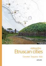 Visiting the etruscan cities. Cerveteri Tarquinia Vulci. Con App per tablet e smartphone