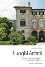 Luoghi arcani. Piccolo tour del mistero tra Siena e provincia