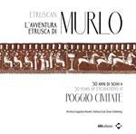 L' avventura etrusca di Murlo. 50 anni di scavi a Poggio Civitate. Ediz. italiana e inglese