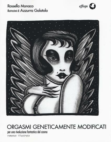 Orgasmi geneticamente modificati. Per una rivoluzione fantastica del cosmo - Rossella Monaco - copertina