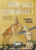 Animali criminali. Bestie e mostri tra mito e storia