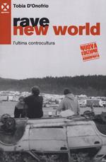 Rave new world. L'ultima controcultura