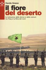Il fiore del deserto. La rivoluzione delle donne e delle comuni tra l'Iraq e la Siria del nord