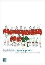 La squadra spezzata. La Grande Ungheria di Puskás e la rivoluzione del 1956