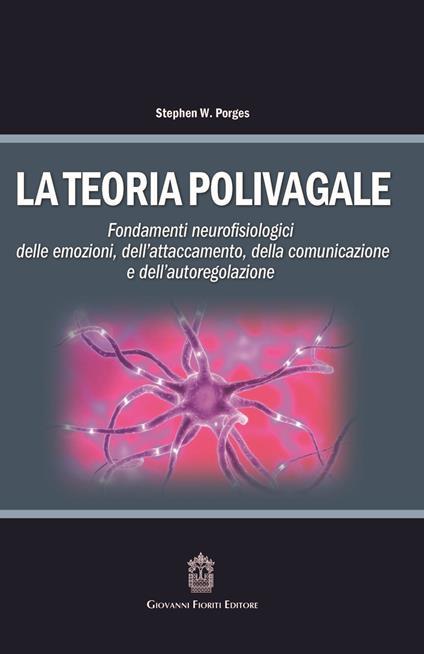 La teoria polivagale. Fondamenti neurofisiologici delle emozioni, dell'attaccamento, della comunicazione e dell'autoregolazione - copertina