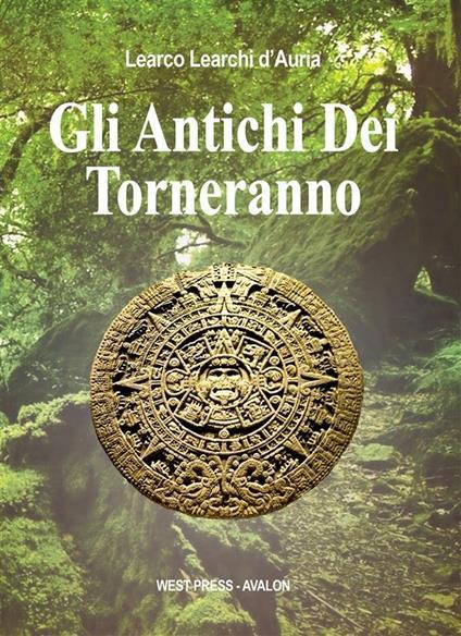 Gli antichi dei torneranno - Learco Learchi D'Auria - ebook