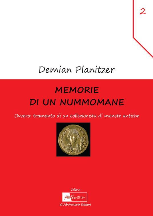 Memorie di un nummomane. Ovvero: tramonto di un collezionista di monete antiche - Demian Planitzer - copertina