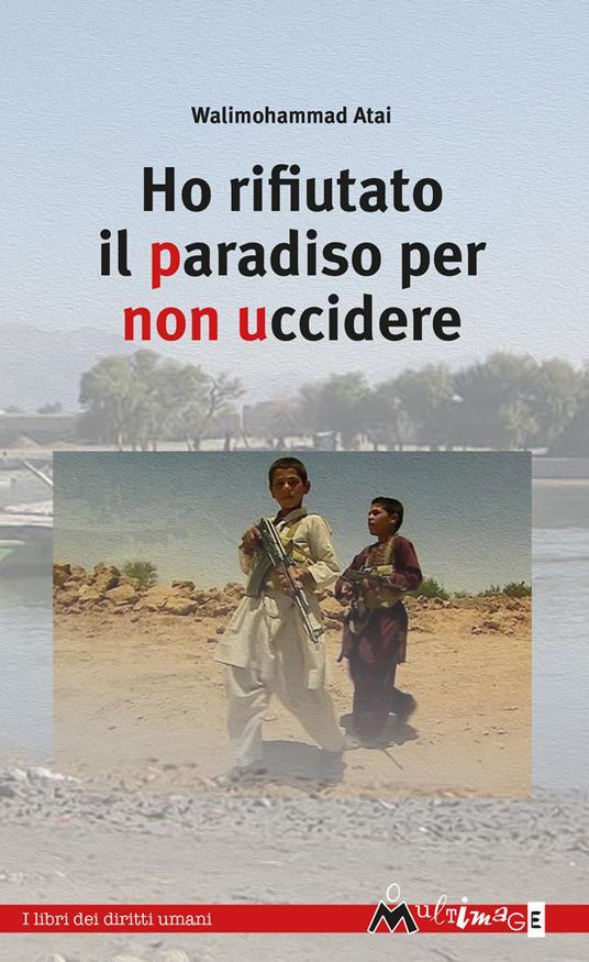 Ho rifiutato il paradiso per non uccidere - Walimohammad Atai - copertina