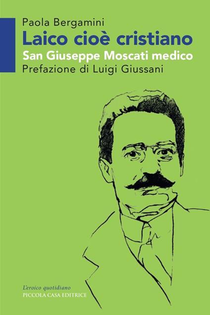 Laico cioè cristiano. San Giuseppe Moscati medico - Paola Bergamini,Luigi Giussani - ebook