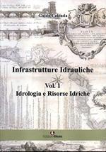 Infrastrutture idrauliche. Vol. 1: Idrologia e risorse idriche.